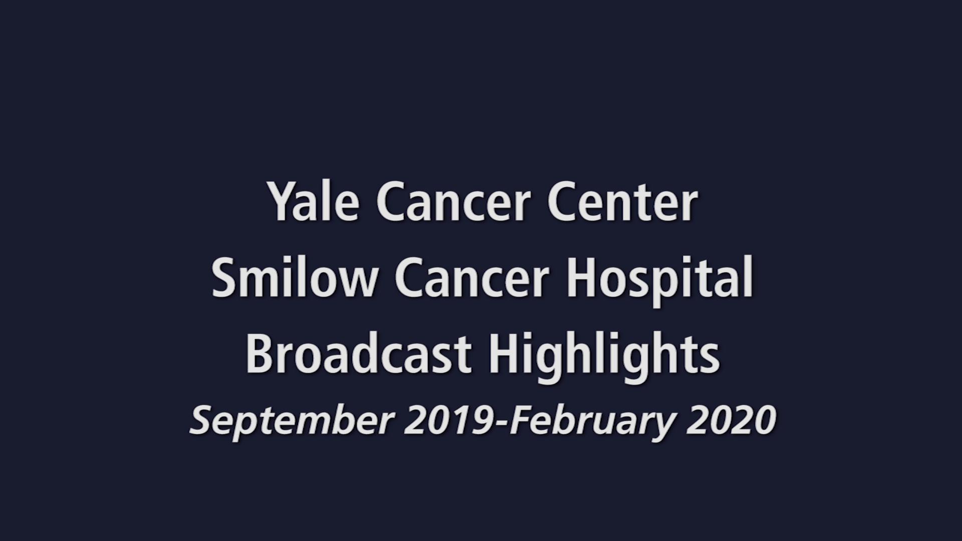 Smilow Cancer Hospital/Yale Cancer Center Broadcast Highlights